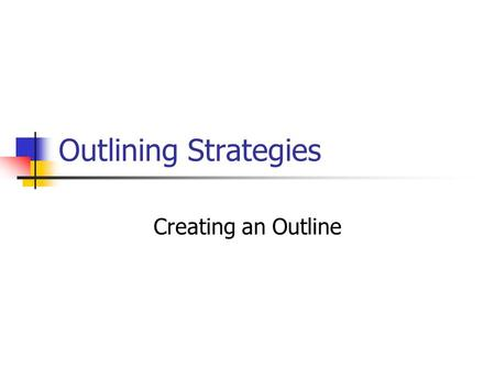 Outlining Strategies Creating an Outline. Gather your prewriting and all the information you want to include in the paper. Write down the information.
