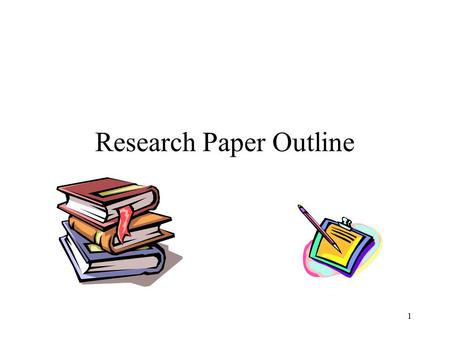 Research Paper Outline 1. Parameters are LARGE SECTIONS of your paper that contain like information to prove your thesis. Don't be confused – parameters.