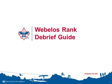 1 Webelos Rank Debrief Guide. Webelos Rank Requirements Be an active member of your Webelos den for 3 months Complete 5 Core Adventures Choose and complete.