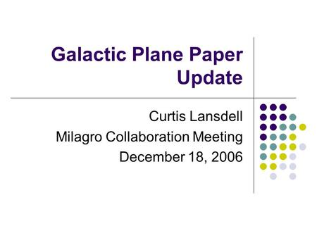 Galactic <strong>Plane</strong> Paper Update Curtis Lansdell Milagro Collaboration Meeting December 18, 2006.