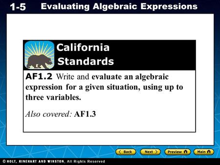 Holt CA Course 1 Evaluating Algebraic Expressions 1-5 AF1.2 Write and evaluate an algebraic expression for a given situation, using up to three variables.
