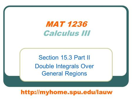 MAT 1236 Calculus III Section 15.3 Part II Double Integrals Over General Regions
