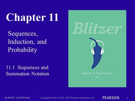 Chapter 11 Sequences, Induction, and Probability Copyright © 2014, 2010, 2007 Pearson Education, Inc. 1 11.1 Sequences and Summation Notation.