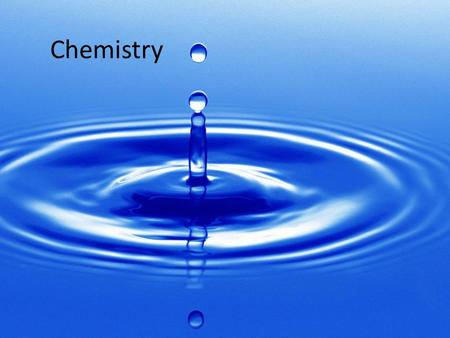 Chemistry. Matter All living things are made of matter Cannot be created or destroyed.