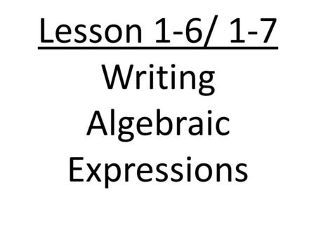 Lesson 1-6/ 1-7 Writing Algebraic Expressions. To evaluate an expression, substitute a number for a variable Example 1: Evaluate 3n + 7 when n = 3.