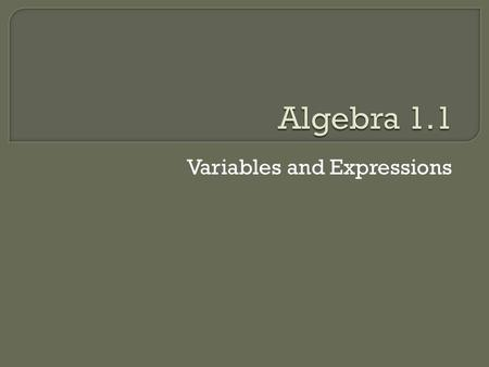 Variables and Expressions. Language Goal  Students will be able to identify and write the algebraic statement for a verbal or written expression. Math.