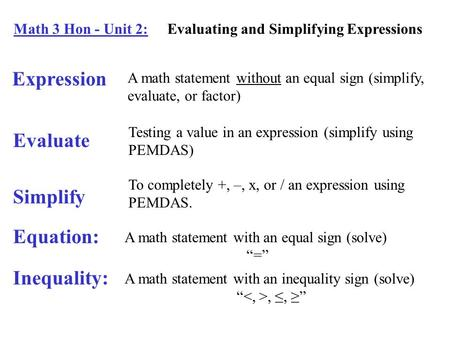 Math 3 Hon - Unit 2: Evaluating and Simplifying Expressions Expression A math statement without an equal sign (simplify, evaluate, or factor) Evaluate.