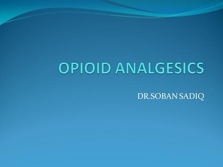 DR.SOBAN SADIQ. OPIOID AGONISTS Morphine(strong mu receptor agonist) Codeine Heroin Pholcodine Meperidine(pethidine) Loperamide(over the counter for diarrhea)