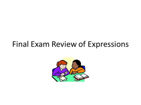 Final Exam Review of Expressions