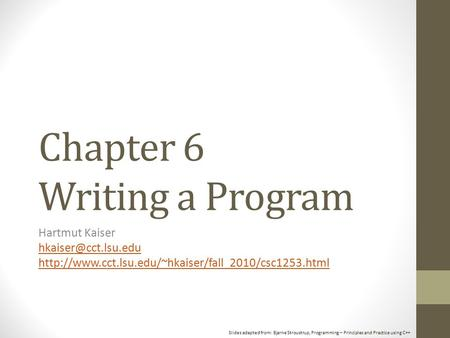Slides adapted from: Bjarne Stroustrup, Programming – Principles and Practice using C++ Chapter 6 Writing a Program Hartmut Kaiser