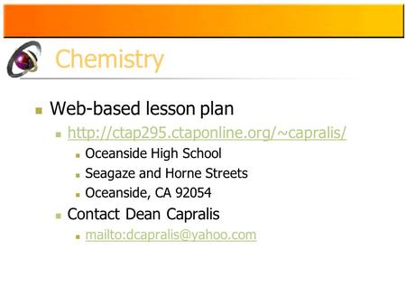 Chemistry Web-based lesson plan  Oceanside High School Seagaze and Horne Streets Oceanside, CA 92054 Contact Dean.