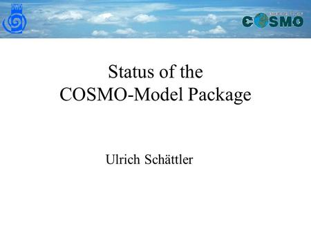 Status of the COSMO-Model Package Ulrich Schättler.
