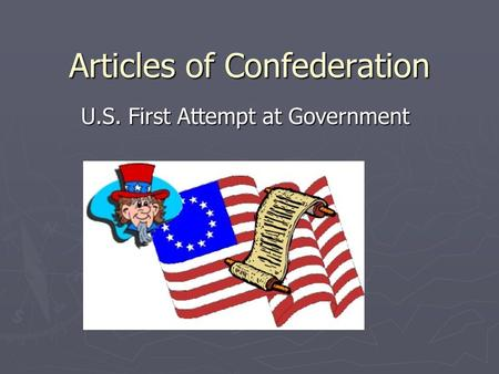 Articles of Confederation U.S. First Attempt at Government.