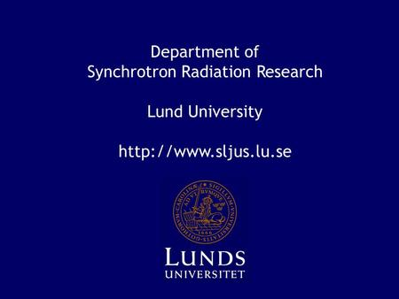 Department of Synchrotron Radiation Research Lund University