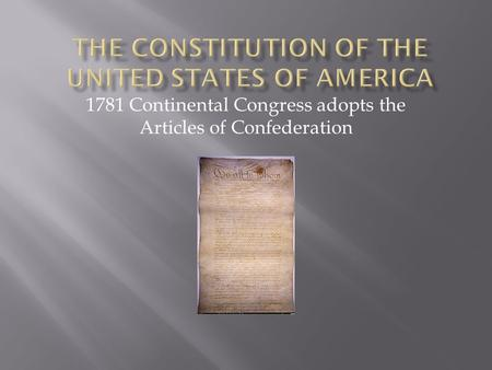 1781 Continental Congress adopts the Articles of Confederation.