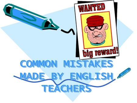 COMMON MISTAKES MADE BY ENGLISH TEACHERS. ***TTT(TEACHER TALKING TIME) TEACHER: When nothing else is happening in the classroom- I open my mouth. I've.