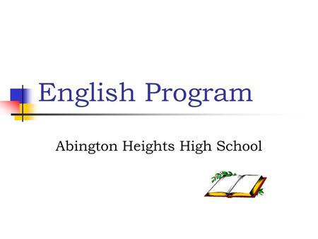 English Program Abington Heights High School. English The secondary English program at Abington Heights provides students with a sound foundation in the.