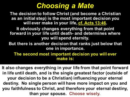 Choosing a Mate The decision to follow Christ (and become a Christian as an initial step) is the most important decision you will ever make in your life,