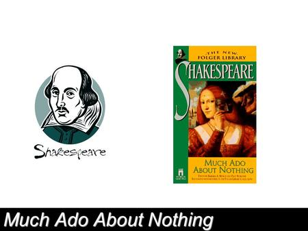 Much Ado About Nothing. Anticipation Guide Mark each statement as true or false. 1.Men and women should marry persons of a similar social and economic.
