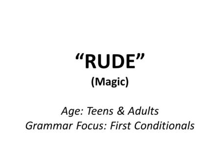 """RUDE"" (Magic) Age: Teens & Adults Grammar Focus: First Conditionals."