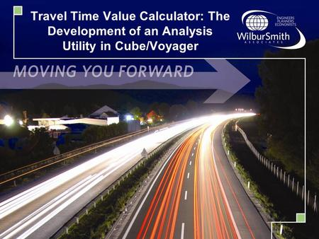 Travel Time Value Calculator: The Development of an Analysis Utility in Cube/Voyager.