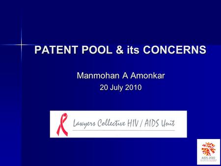 PATENT POOL & its CONCERNS PATENT POOL & its CONCERNS Manmohan A Amonkar 20 July 2010.