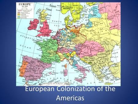 European Colonization of the Americas. Big Picture Columbus changed the world forever – Columbian exchange European nations raced to expand their empires.