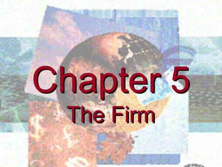 Chapter 5 The Firm Chapter 5 The Firm SHORT-RUN THEORY OF PRODUCTION Profits and the aims of the firm Profit maximisation Manager/Shareholder separation.