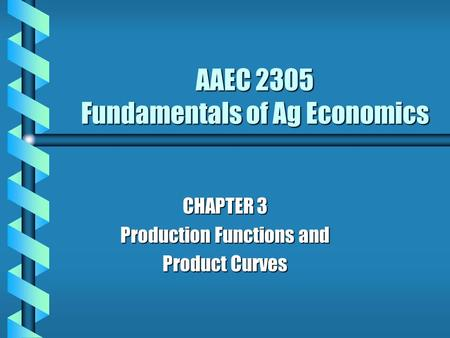 AAEC 2305 Fundamentals of Ag Economics CHAPTER 3 Production Functions and Product Curves.