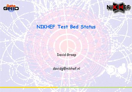 NIKHEF Test Bed Status David Groep