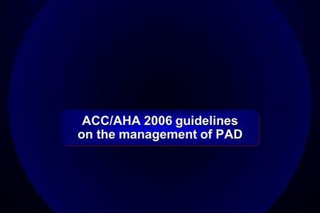 ACC/AHA 2006 guidelines on the management of PAD.