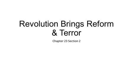 Revolution Brings Reform & Terror Chapter 23 Section 2.