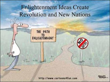 Enlightenment Ideas Create Revolution and New Nations.