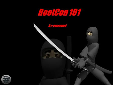 RootCon 101 By: encrypted. Agenda WHAT ? WHO ?WHEN ? WHY ? HOW ? ROOTCO N.