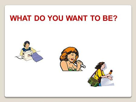 WHAT DO YOU WANT TO BE? scientist teacher builder doctor driver shop assistant dentist.