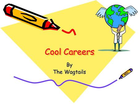Cool Careers Cool Careers By The Wagtails. I want to be… The Wagtails have been learning about careers. We have made this presentation to show you what.