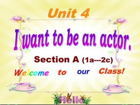 Section A (1a---2c) to our Class! Unit 4 Learning aims ( 学习目标 ) 1. Master the names of the jobs. 2. Target language: ( 1.)—What do you do ? I'm an actor.