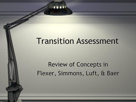 Transition Assessment Review of Concepts in Flexer, Simmons, Luft, & Baer Review of Concepts in Flexer, Simmons, Luft, & Baer.