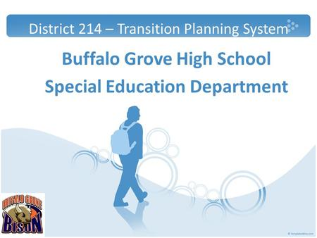District 214 – Transition Planning System Buffalo Grove High School Special Education Department.
