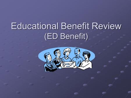 Educational Benefit Review (ED Benefit). Educational Benefit Purpose To determine if the student's Individualized Education Program (IEP) was reasonably.
