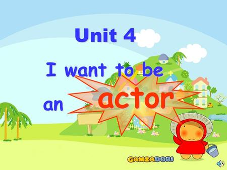 Unit 4 I want to be an an actor cook farmer worker businessman.