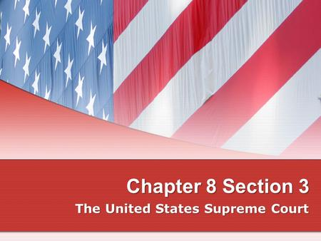 Chapter 8 Section 3 The United States Supreme Court.