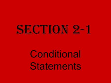 Section 2-1 Conditional Statements. Conditional statements Have two parts: 1. Hypothesis (p) 2. Conclusion (q)