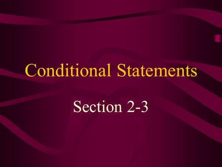 Conditional Statements Section 2-3 Conditional Statements If-then statements are called conditional statements. The portion of the sentence following.