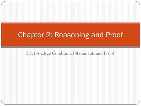 2.2.1 Analyze Conditional Statements and Proof Chapter 2: Reasoning and Proof.