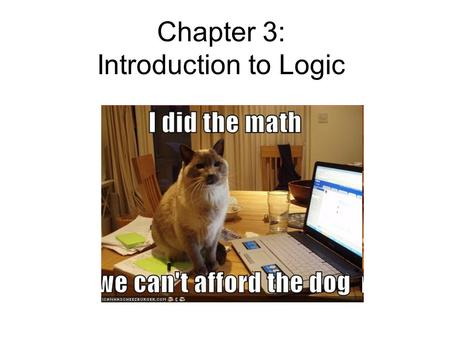 Chapter 3: Introduction to Logic. Logic Main goal: use logic to analyze arguments (claims) to see if they are valid or invalid. This is useful for math.