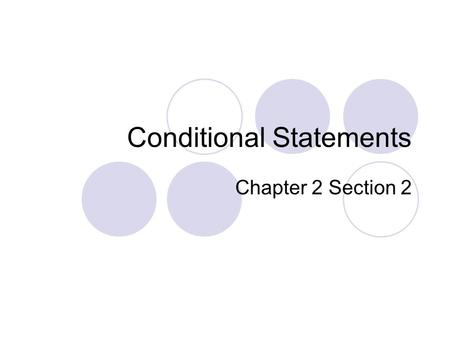 Conditional Statements Chapter 2 Section 2. Conditional Statement A statement where a condition has to be met for a particular outcome to take place More.