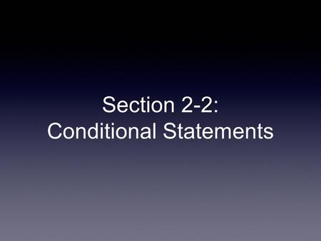 Section 2-2: Conditional Statements. Conditional A statement that can be written in If-then form symbol: If p —>, then q.
