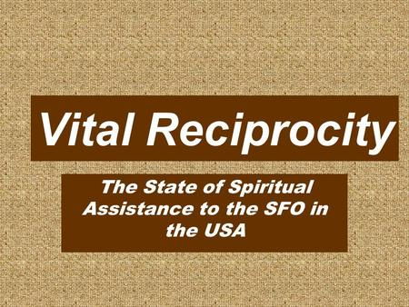 Vital Reciprocity The State of Spiritual Assistance to the SFO in the USA.