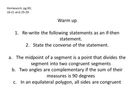 Warm up 1.Re-write the following statements as an if-then statement. 2.State the converse of the statement. a.The midpoint of a segment is a point that.